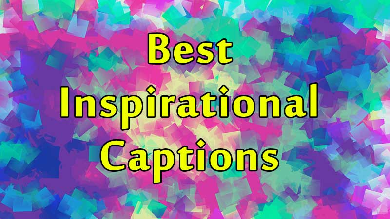 Inspirational Captions - Best Inspirational Photo Captions ...
