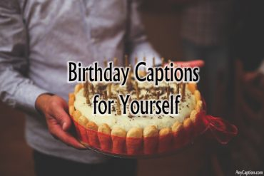 Birthday Captions for Yourself – My Birthday Captions