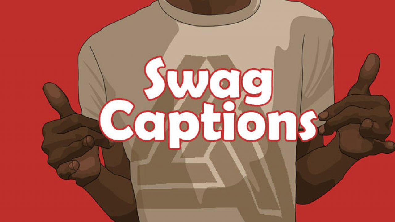 Swag Captions , Cool Swag Quotes for Photo Caption