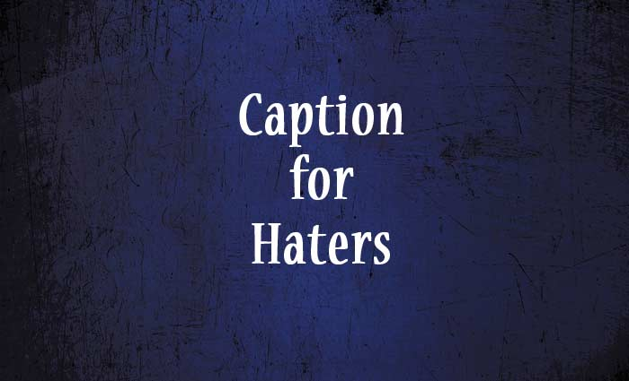 Caption For Haters Intelligent Way To Insult Someone Anycaption