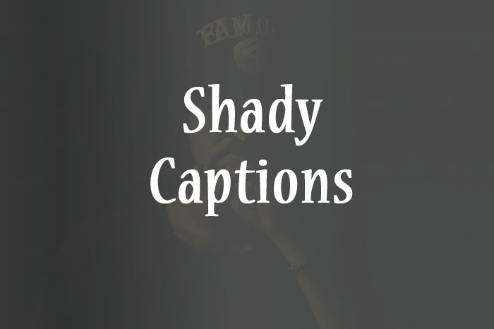 shady captions for good insults and throwing shade anycaption