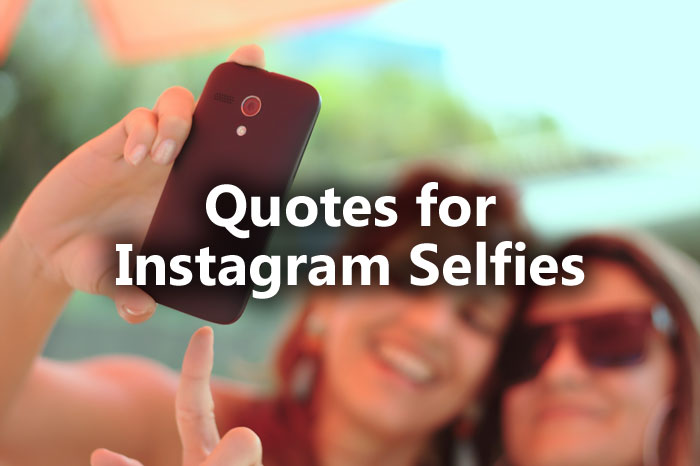 Quotes for Instagram Selfies That Will Suit Your Snap ...