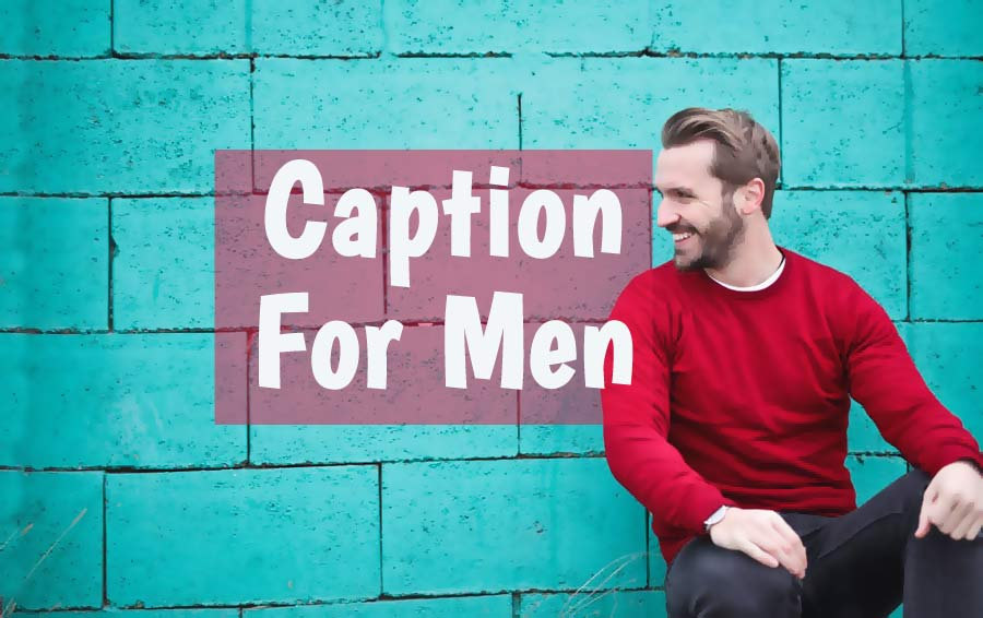 Caption for Men - Inspiring, Cool and Funny Photo Captions ...
