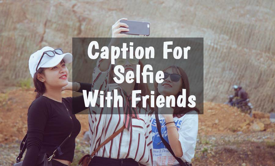 Caption for Selfie With Friends and Group Photos - AnyCaption