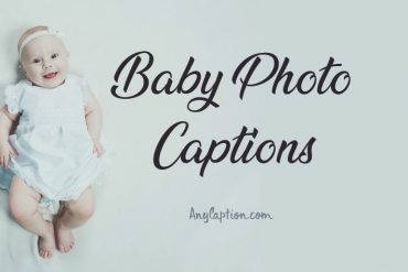 Baby Photo Captions – Cute Captions for Baby Pictures