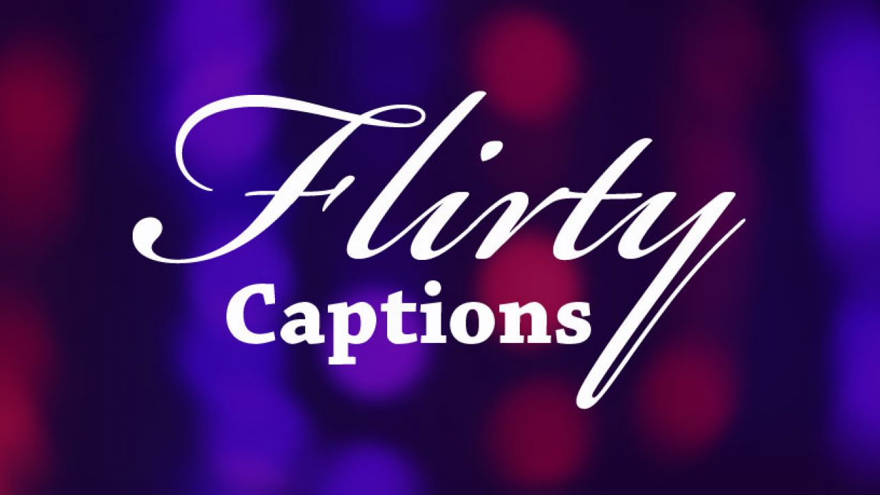 100+ Flirty Captions for Instagram and Facebook – AnyCaption