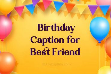 Birthday Captions for Best Friend